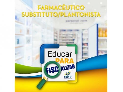 EDUCAR PARA FISCALIZAR: FARMACÊUTICO SUBSTITUTO/PLANTONISTA