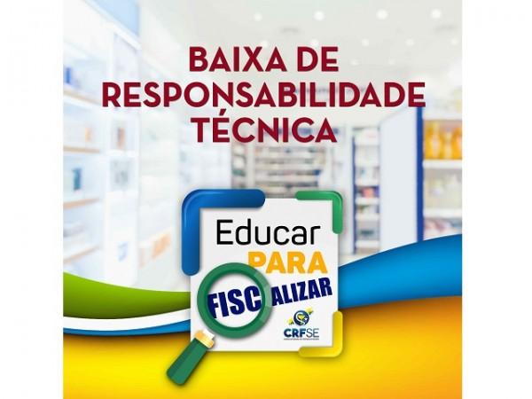 EDUCAR PRA FISCALIZAR: BAIXA DE RESPONSABILIDADE TÉCNICA
